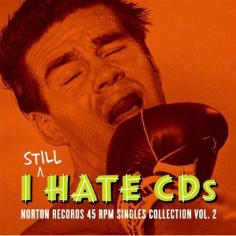I Still Hate CD's: Norton Records 45 RPM Singles Collection Vol. 2