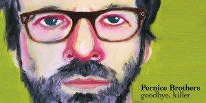 Pernice Brothers - Goodbye Killer