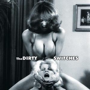 The Dirty Switches