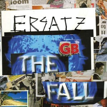 The Fall – Ersatz GB