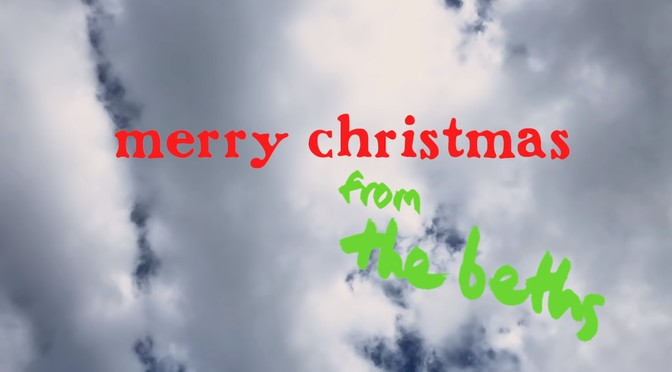 New Beths video: Have Yourself A Merry Little Christmas